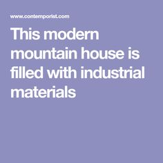 This modern mountain house is filled with industrial materials