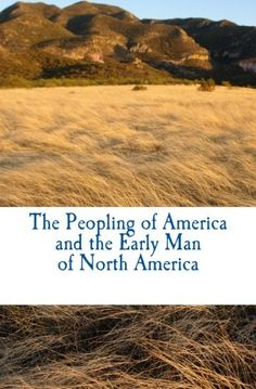 The Peopling of America and the Early Man of North America by J-L. A. De Quatrefages de Breau http://www.amazon.com/dp/1530070422/ref=cm_sw_r_pi_dp_midXwb0HNPY8R