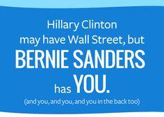 But Bernie Sanders has YOU & ME! #feeltheBern