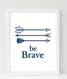 Be Brave art print, features 3 arrows. Perfect for a camping, woodland or rustic nursery or kids bedroom. Available in white, gray and light tan.