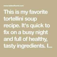 This is my favorite tortellini soup recipe. It's quick to fix on a busy night and full of healthy, tasty ingredients. It originally called for spicy sausage links, but I've found that turkey sausage, or even ground turkey breast, is just as good. —Tracy Fasnacht, Irwin, Pennsylvania Sweet Italian Sausage, Spicy Sausage, Turkey Sausage, Healthy Meat Recipes, Healthy Soup, Soup Recipes, Great Northern Beans, Cheese Tortellini, Essen