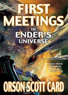 First Meetings: In Ender's Universe (Other Tales from the Ender Universe) by Orson Scott Card