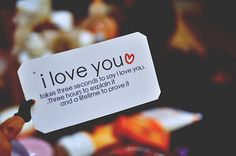 i love you takes a life-time to prove!