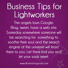 "We are blessed to live in the age of the internet. Make sure people can find you there. Have a blog, tweet, create. Your people will find you through a seemingly random number of ""clicks"" down the rabbit hole of the web. Trust me. The angels LOVE Google!"