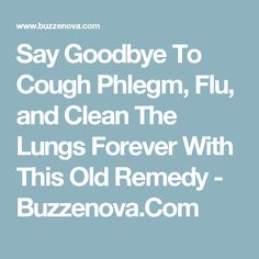 Say Goodbye To Cough Phlegm, Flu, and Clean The Lungs Forever With This Old Remedy - Buzzenova.Com