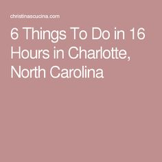 6 Things To Do in 16 Hours in Charlotte, North Carolina