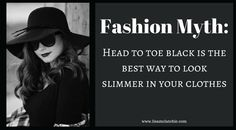 3 styling tricks you can use right now to look slimmer in your clothing WITHOUT having to wear black. http://www.lisamclatchie.com/fashion-myth-head-toe-black-best-way-look-slimmer-clothes/