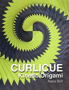 Curlicue: Kinetic Origami by Assia Brill