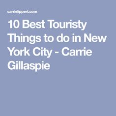 10 Best Touristy Things to do in New York City - Carrie Gillaspie