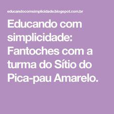 Educando com simplicidade: Fantoches com a turma do Sítio do Pica-pau Amarelo.