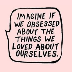 "Body positivity and positive self image ""Imagine if we obsessed about the things we loved about ourselves"" Pretty Words, Beautiful Words, Cool Words, Words Quotes, Me Quotes, Sayings, Loner Quotes, Quotable Quotes, Happy Quotes"