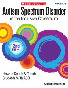 Autism spectrum disorder in the inclusive classroom. 2nd ed. (2016). by Barbara Boroson