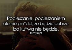 TeMysli.pl - Inspirujące myśli, cytaty, demotywatory, teksty, ekartki, sentencje Life Without You, Life Motto, Crying, Ale, Texts, My Life, Lyrics, Life Quotes, Mood