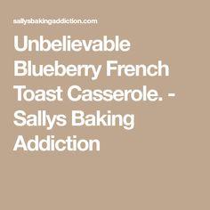 Unbelievable Blueberry French Toast Casserole. - Sallys Baking Addiction