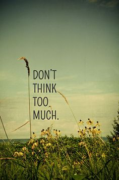 'Don't Think Too Much' Art Print