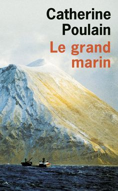 Le grand marin - Catherine Poulain Octobre 2017