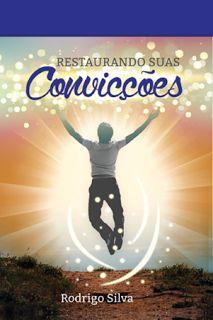 Rodrigo Silva-Restaurando Suas Convicções : Degustação do Livro Restaurando Suas Convicções - ...