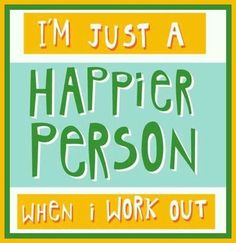working out = happier :)