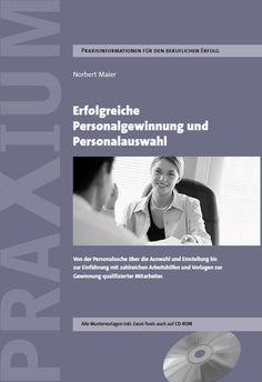 Norbert Maier Erfolgreiche Personalgewinnung und Personalauswahl mit CD-ROM und vielen Arbeitshilfen Erschienen im PRAXIUM Verlag 340 Seiten - CHF 69.00 ISBN: 978-39523246-4-6