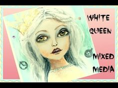 Mixed Media Art White Queen | Through The Looking Glass | Art Crawl - YouTube