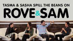 Tasma & Sasha Spill The Beans on Rove & Sam
