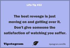La mejor venganza es seguir adelante. No le des a nadie la satisfacción de verte sufrir.