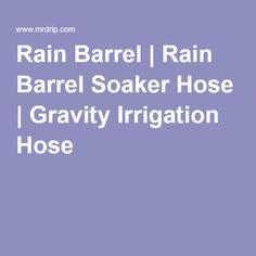 Rain Barrel | Rain Barrel Soaker Hose | Gravity Irrigation Hose