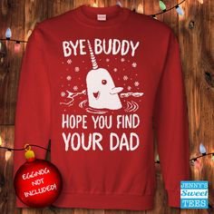 Ugly Christmas Sweater - Hey Buddy Hope You Find Your Dad - Buddy the Elf Sweatshirt-c13 by JennysSweetTees on Etsy https://www.etsy.com/listing/485804657/ugly-christmas-sweater-hey-buddy-hope