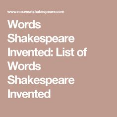 Words Shakespeare Invented: List of Words Shakespeare Invented