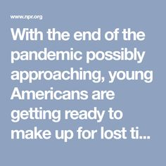 With the end of the pandemic possibly approaching, young Americans are getting ready to make up for lost time and lost partying, much like their great-grandparents did a century ago.