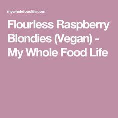 Flourless Raspberry Blondies (Vegan) - My Whole Food Life