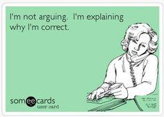 I'm not arguing. I'm right.