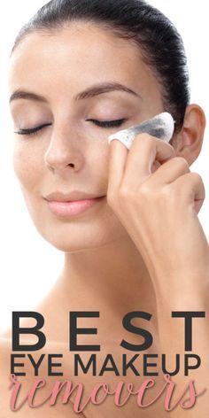 Best Eye Makeup Removers — These Eye Makeup Removers Removing Stubborn Waterproof Mascara and Long-Wearing Eye Makeup