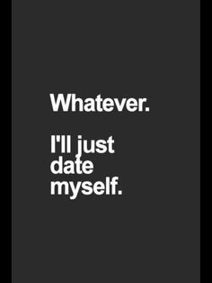 ...lol exactly! Who needs a guy who can't make up his mind?