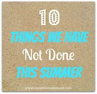 AutismWonderland: 10 Things We Haven't Done This Summer (And The One Thing We Did)