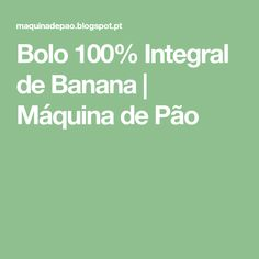 Bolo 100% Integral de Banana   Máquina de Pão
