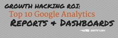 Growth Hacking ROI: Top 10 Google Analytics Reports #growthhacking
