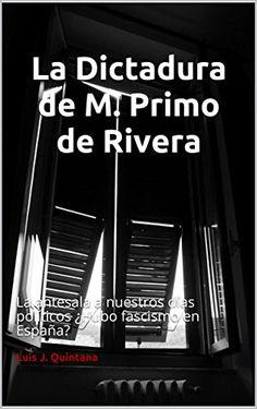 La Dictadura de M. Primo de Rivera: La antesala a nuestro... https://www.amazon.com/dp/B073LXGS3D/ref=cm_sw_r_pi_dp_x_rz1IzbH6M1X7J