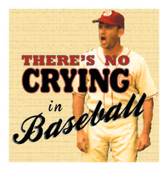 There's No Crying in Baseball- one of my favorties... I quote it all the time to my kids