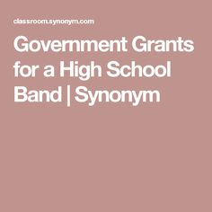 Government Grants for a High School Band | Synonym