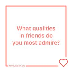 What qualities in friends do you most admire? Use #52Stories to help record your personal history: https://familysearch.org/blog/en/52stories/ 9/52
