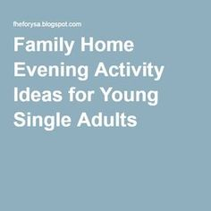 Family Home Evening Activity Ideas for Young Single Adults