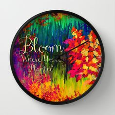 """""""Bloom Where You're Planted"""" by Ebi Emporium on Society 6, Colorful Fine Art Abstract Floral Garden Neon Rainbow Whimsical Summer Flowers Modern Typography Inspiration Quote Home Decor Art Wall Clock #quote #typography #art #fineart #painting #acrylicpainting #whimsical #summer #wallart #decor #homedecor #artclock #clock #wallclock"""