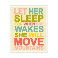 Children's Wall Art / Nursery Decor Let Her Sleep For When She Wakes She Will Move Mountains - 16x20 inch Poster Print. $40.00, via Etsy.
