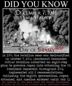 DID YOU KNOW In the McCoZL'Lum memo was declassified. On October Lieutenant Commander Arthur McCoL'Lum submitted an eight-step plan to provoke Japan into attacking the US. President Roosevelt, throughout implemented all 8 recommendation. Illuminati, Did You Know, Good To Know, Rose Croix, President Roosevelt, Lt Commander, Out Of Touch, Question Everything, Pearl Harbor