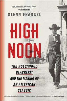 An interview with Pulitzer Prize winning author, Glenn Frankel about his new book - High Noon: The Hollywood Blacklist and the Making of a Classic
