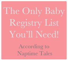 Naptime Tales: Must Have Baby Registry Items -- As usual, I disagree with several of the items here (bottle warmer, etc) but it's a pretty good comprehensive list