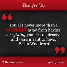 """""""U r never more than a mindset away from having everything u desire, deserve & were meant 2 have"""" ~ @brian_woodworth"""