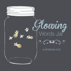 Glowing Words Jar - a kindness tool for kids! #kindness