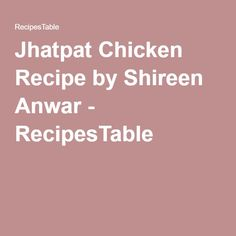 Jhatpat Chicken Recipe by Shireen Anwar - RecipesTable